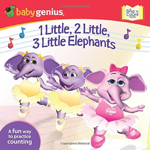 1 Little, 2 Little, 3 Little Elephants: A Sing 'n Move Book (Baby Genius Sing 'n Count Book) ebook
