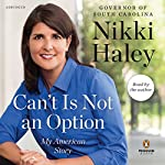 Can't Is Not an Option: My American Story | Nikki Haley
