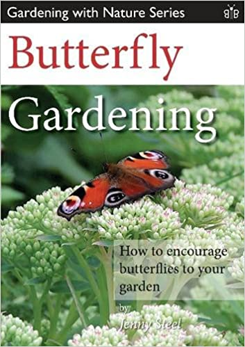 Book Butterfly Gardening: How to Encourage Butterflies to Your Garden (Gardening with Nature Series)