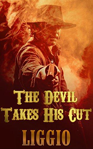 The Devil Takes His Cut by [Liggio, Dennis]