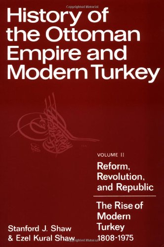 002: History of the Ottoman Empire and Modern Turkey: Volume 2, Reform, Revolution, and Republic: The Rise of Modern Turkey 1808-1975