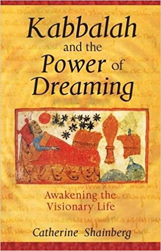 Kabbalah and the Power of Dreaming: Awakening the Visionary