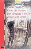 img - for Como desaparecer por completo y no ser encontrado jamas / How to disappear completely and never be found (El Barco De Vapor) (Spanish Edition) by Sara Nickerson (2006-05-09) book / textbook / text book