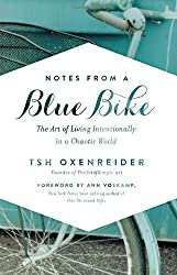 Notes from a Blue Bike: The Art of Living Intentionally in a Chaotic World by Tsh Oxenreider (2014) Hardcover