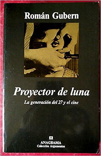 Proyector de Luna: La Generacion del 27 y el Cine Critica ...