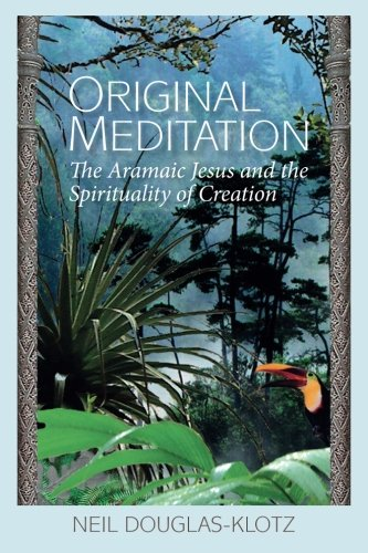 Original Meditation: The Aramaic Jesus and the Spirituality of Creation