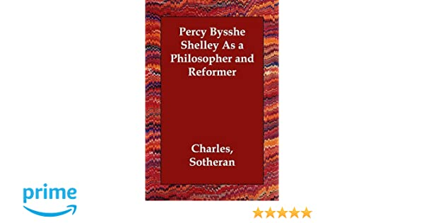 Percy Bysshe Shelley As A Philosopher And Reformer Charles Sotheran