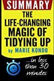 Summary: The Life-Changing Magic of Tidying Up: The Japanese Art of Decluttering and Organizing: in less than 30 minutes (Marie Kondo)