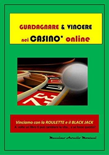Guadagnare e Vincere nei casinò online: Vinciamo con la roulette e il black-jack (Italian ()