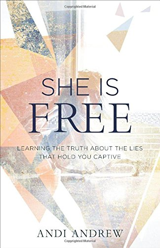 She Is Free: Learning the Truth about the Lies that Hold You Captive