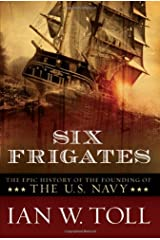 Six Frigates: The Epic History of the Founding of the U.S. Navy Paperback