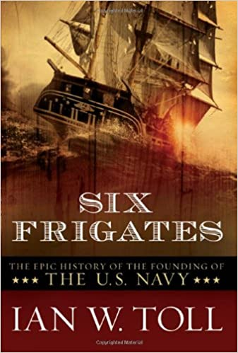 Six Frigates: The Epic History of the Founding of the U.S. Navy download