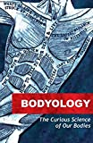 Bodyology: The Curious Science of Our Bodies