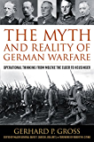 The Myth and Reality of German Warfare: Operational Thinking from Moltke the Elder to Heusinger (Foreign Military…
