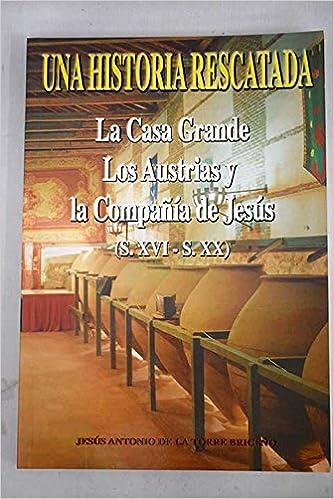 Una historia rescatada; La casa grande los Austria: Jesus Antonio de la Torre Briceño: Amazon.com: Books