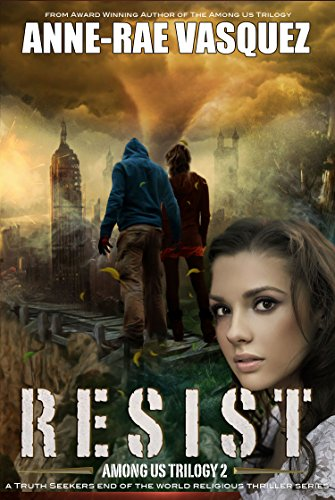 Resist: a Truth Seekers end of the world religious thriller series (Among Us Trilogy Book 2) by [Vasquez, Anne-Rae]