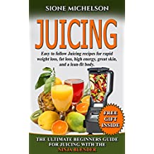 JUICING: THE ULTIMATE BEGINNERS GUIDE FOR JUICING WITH THE NINJA BLENDER & NUTRIBULLET (OVER 60 RECIPES NEW!!!!) (Juicing, Juicing for Weight Loss, Books,Recipes, ... for Weight Loss, Women's Health Diet)