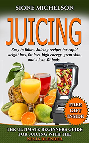 JUICING: THE ULTIMATE BEGINNERS GUIDE FOR JUICING WITH THE NINJA BLENDER & NUTRIBULLET (OVER 60 RECIPES NEW!!!!) (Juicing, Juicing for Weight Loss, ...