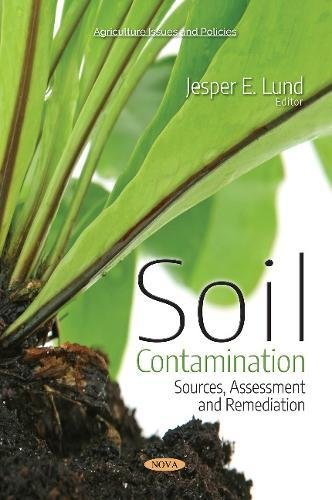 Read Online Soil Contamination: Sources, Assessment and Remediation (Agriculture Issues and Policies) pdf epub