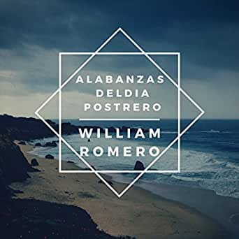 Alabanzas Del Dia Postrero William Romero Mp3 Downloads