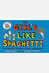 The Girl's Like Spaghetti: Why, You Can't Manage without Apostrophes! by Lynne Truss(2007-07-01) Hardcover
