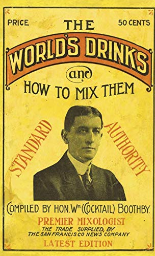 Boothby's World Drinks and How to Mix Them 1907 Reprint by William Boothby