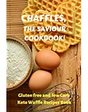CHAFFLES, THE SAVIOUR COOKBOOK: Gluten free and low Carb Keto Waffle Recipes Book