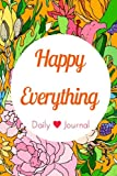 Happy Everything Daily Journal: Keep Smiling, Laughing & Singing, Diary and Notebook