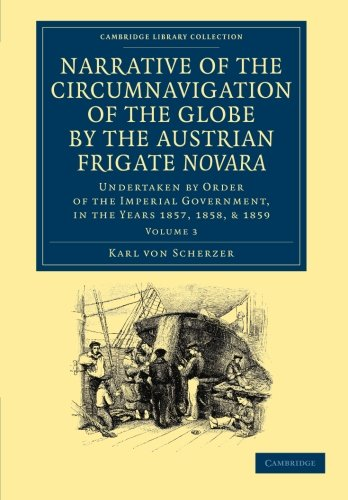 Narrative of the Circumnavigation of the Globe by the Austrian Frigate Novara: Volume 3: Undertaken by Order of the Impe