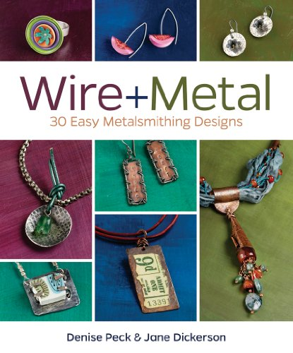Wire + Metal: 30 Easy Metalsmithing Designs (Easy Jewelry Wire)