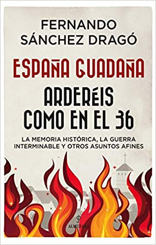 España Guadaña. Arderéis Como En El 36 de Fernando Sánchez Dragó
