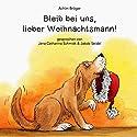 Bleib bei uns, lieber Weihnachtsmann Hörbuch von Achim Bröger Gesprochen von: Jana Catharina Schmidt, Jakob Seidel