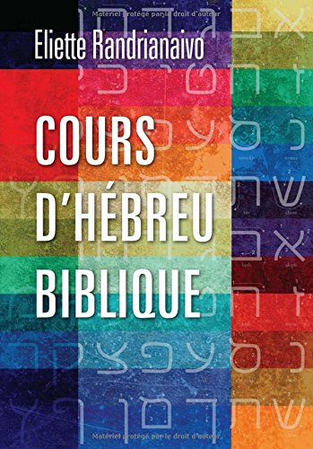 Cours D'Hebreu Biblique Relié – 6 avril 2015 Eliette Randrianaivo Cours D'Hebreu Biblique Langham Global Library 1783688793
