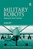 Military Robots: Mapping the Moral Landscape (Military and Defence Ethics)