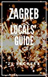 Zagreb 25 Secrets 2018 - The Locals Travel Guide  For Your Trip to Zagreb Croatia