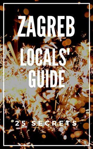 Zagreb 25 Secrets 2019 - The Locals Travel Guide  For Your Trip to Zagreb Croatia por Antonio Araujo