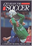 img - for Get Ready for Soccer: A Complete Training Programme book / textbook / text book