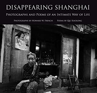 Disappearing Shanghai: Photographs and Poems of an Intimate Way of