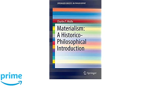 Materialism: A Historico-Philosophical Introduction (SpringerBriefs in Philosophy): Charles T. T. Wolfe: 9783319248189: Amazon.com: Books
