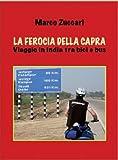 Image de La ferocia della capra: Viaggio in India tra bici e bus (Italian Edition)