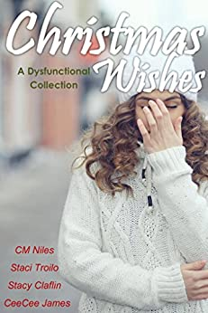 Christmas Wishes: A Dysfunctional Collection by [Niles, CM, Troilo, Staci, Claflin, Stacy, James, CeeCee]