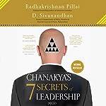 Chanakya's 7 Secrets of Leadership | D. Sivanandhan,Radhakrishnan Pillai