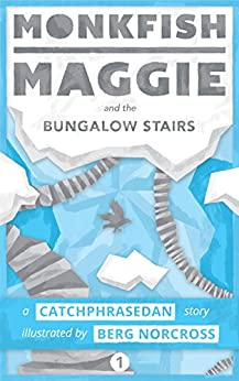 Monkfish Maggie and the Bungalow Stairs by [CatchphraseDan]