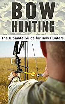 Amazon.com: Bow Hunting: The Ultimate Guide for Bow ...
