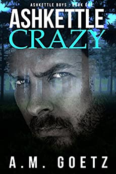 Ashkettle Crazy (Ashkettle Boys Book 1) by [Goetz, A.M.]