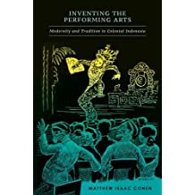 Inventing the Performing Arts:Modernity and Tradition in Colonial Indonesia
