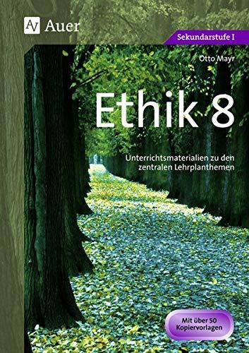 Ethik, Klasse 8: Unterrichtsmaterialien zu den zentralen Lehrplanthemen (Jahrgangsbände Ethik i. d. Sekundarstufe)