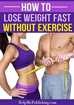 How To Lose Weight Fast Without Exercise by [HelpMePublishing.com]