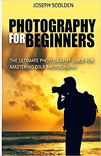 photography for beginners by joseph scolden 2016 01 13