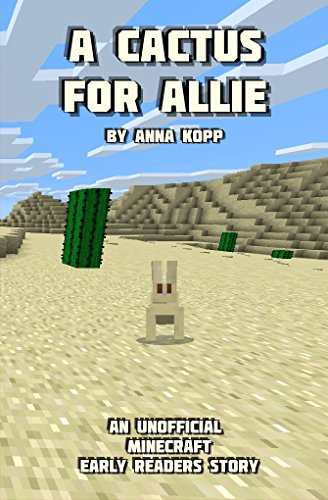 A Cactus For Allie: An Unofficial Minecraft Story For Early Readers (Unofficial Minecraft Early Reader Stories Book 4)